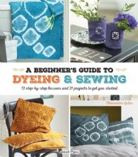 Beginner's Guide to Dyeing and Sewing 12 Technique Paperback Craft Book